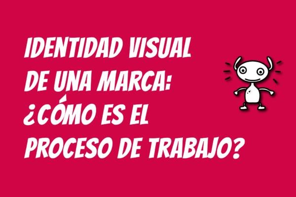 Identidad visual de una marca: ¿cómo es el proceso de trabajo?